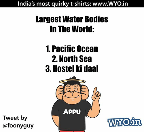 north sea: India's most quirky t-shirts: www.WYo.in  Largest Water Bodies  In The World:  1. Pacific Ocean  2. North Sea  3. Hostel ki daal  APPU  Tweet by  WYORinA  foonyguy