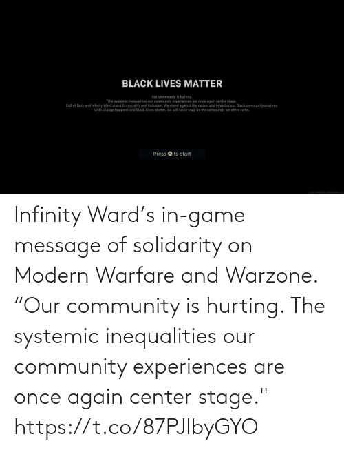 """message: Infinity Ward's in-game message of solidarity on Modern Warfare and Warzone.  """"Our community is hurting. The systemic inequalities our community experiences are once again center stage."""" https://t.co/87PJlbyGYO"""