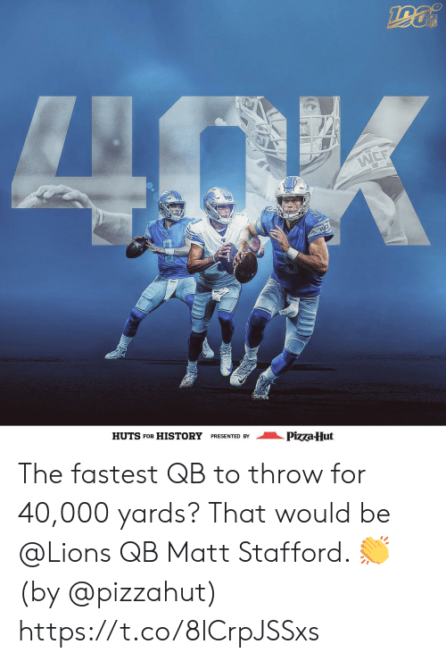wee: INFL  LNOK  WEE  HUTS FOR HISTORY  PRESENTED BY  Pizza-Hut The fastest QB to throw for 40,000 yards?  That would be @Lions QB Matt Stafford. 👏  (by @pizzahut) https://t.co/8lCrpJSSxs