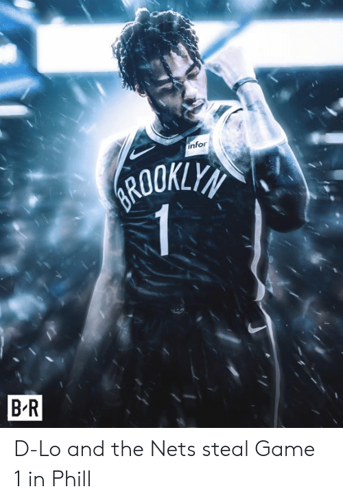 Game, Infor, and Steal: infor  B R D-Lo and the Nets steal Game 1 in Phill