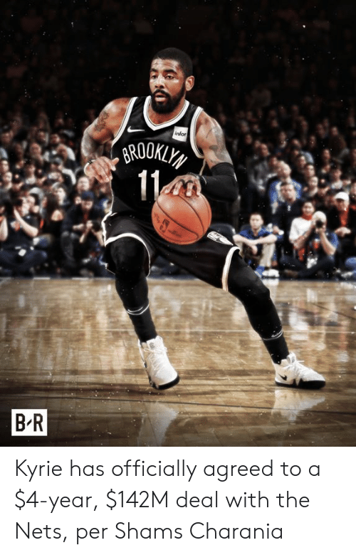 Nets: infor  BROOKLY  11  BR Kyrie has officially agreed to a $4-year, $142M deal with the Nets, per Shams Charania