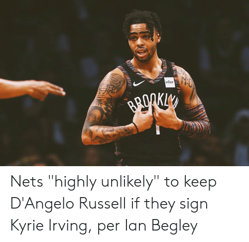 "Nets: infor Nets ""highly unlikely"" to keep D'Angelo Russell if they sign Kyrie Irving, per Ian Begley"