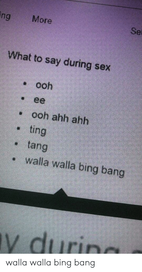 Sex, Bing, and Ing: ing  Set  More  What to say during sex  ooh  ее  ooh ahh ahh  ting  tang  walla walla birng bang  y durin walla walla bing bang