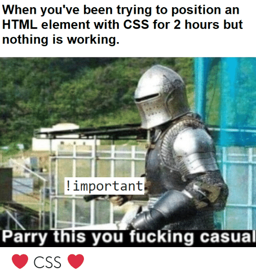 Fucking, Html, and Working: ing to position an  HTML element with CSS for 2 hours but  nothing is working  important  arry this you fucking casual ❤️ CSS ❤️