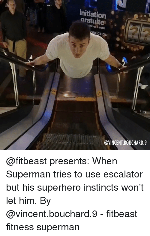 Memes, Superhero, and Superman: initiation  aratuite  ehines a sous  DUCTION  @VINCENT BOUCHARD.9 @fitbeast presents: When Superman tries to use escalator but his superhero instincts won't let him. By @vincent.bouchard.9 - fitbeast fitness superman