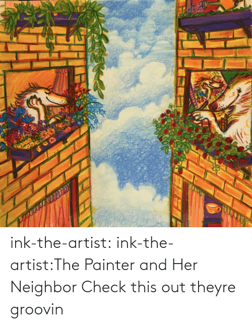 Theyre: ink-the-artist:  ink-the-artist:The Painter and Her Neighbor Check this out theyre groovin