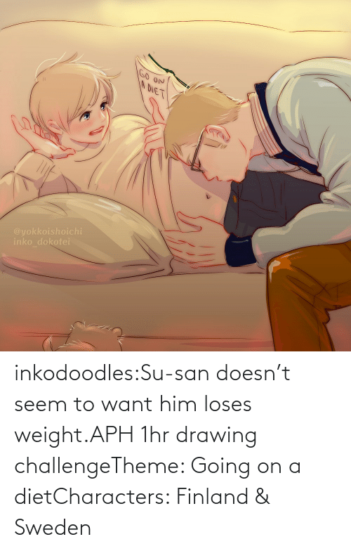 Characters: inkodoodles:Su-san doesn't seem to want him loses weight.APH 1hr drawing challengeTheme: Going on a dietCharacters: Finland & Sweden