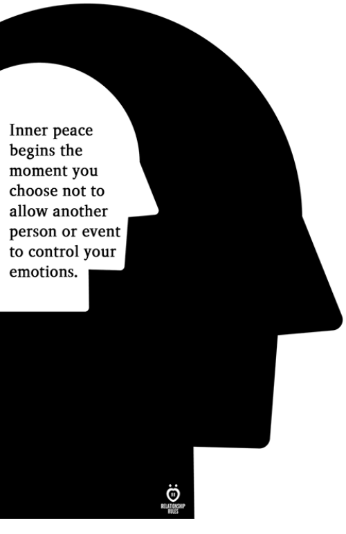 Control, Peace, and Another: Inner peace  begins the  moment you  choose not to  allow another  person or event  to control your  emotions.