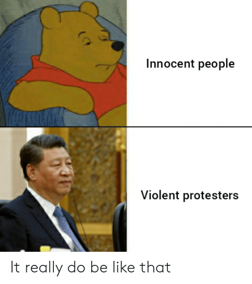 Be Like, Dank Memes, and Violent: Innocent people  Violent protesters It really do be like that
