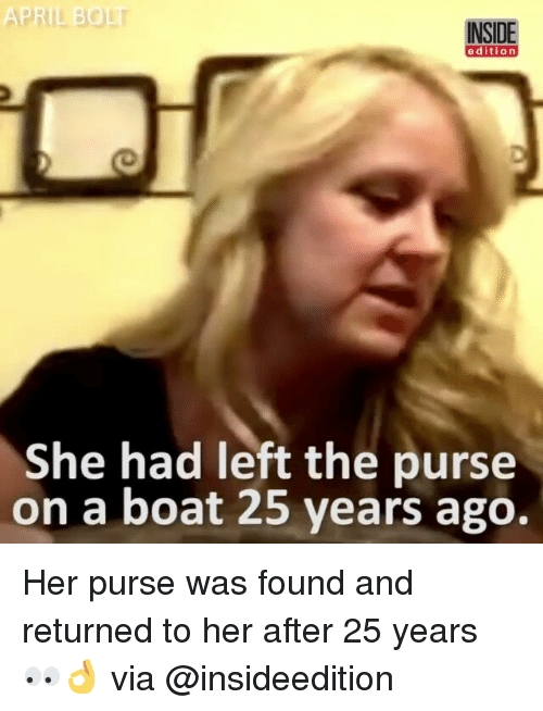 inside edition: INSIDE  edition  She had left the purse  on a boat 25 years ago. Her purse was found and returned to her after 25 years 👀👌 via @insideedition