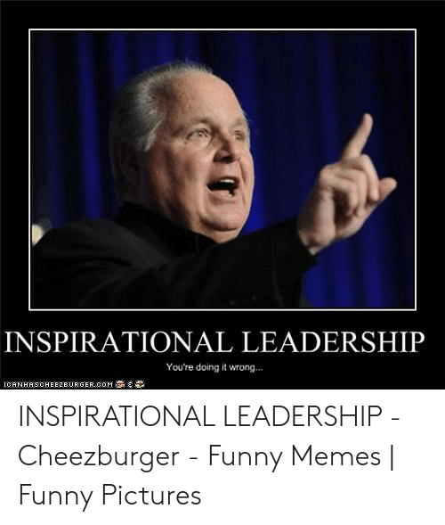 Funny Leadership Meme: INSPIRATIONAL LEADERSHIIP  You're doing it wrong...  ICAN HASCH E EZ B U RGER.COM 흡  e' INSPIRATIONAL LEADERSHIP - Cheezburger - Funny Memes   Funny Pictures