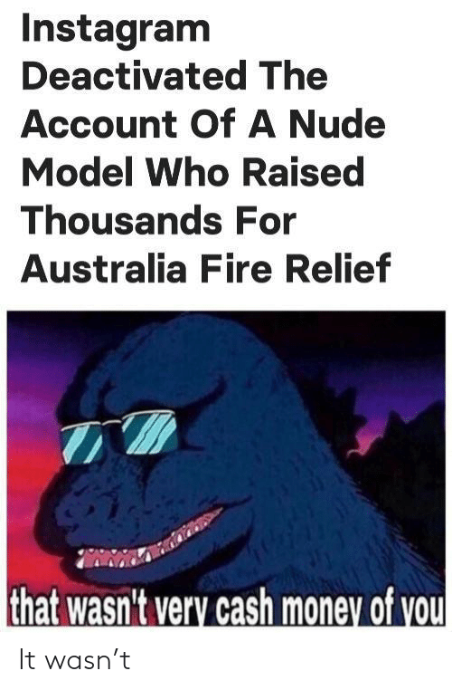 Fire: Instagram  Deactivated The  Account OfA Nude  Model Who Raised  Thousands For  Australia Fire Relief  that wasn't very cash money of you It wasn't