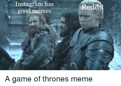 game of thrones meme: Instagram has  good memes  Reddit