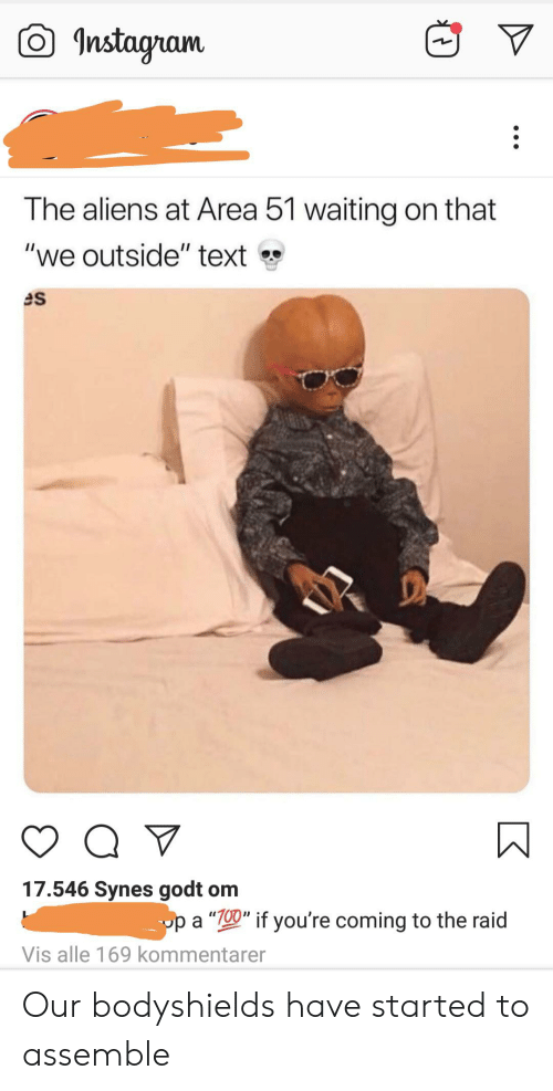 """Funny, Instagram, and Aliens: Instagram  The aliens at Area 51 waiting on that  """"we outside"""" text  es  Q  17.546 Synes godt om  op a """"00"""" if you're coming to the raid  Vis alle 169 kommentarer Our bodyshields have started to assemble"""