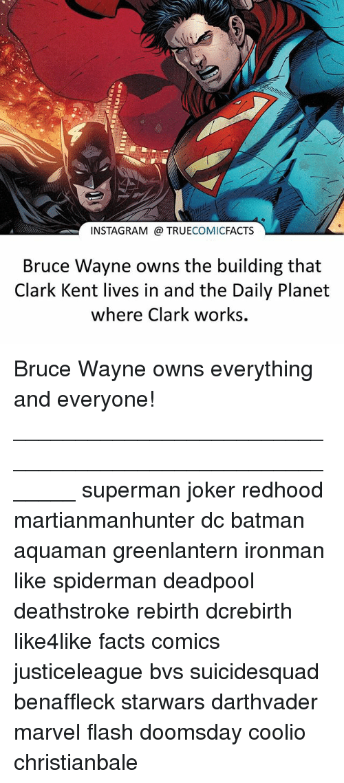 Batmane: INSTAGRAM TRUE  COMIC  FACTS  Bruce Wayne owns the building that  Clark Kent lives in and the Daily Planet  where Clark works. Bruce Wayne owns everything and everyone! ⠀_______________________________________________________ superman joker redhood martianmanhunter dc batman aquaman greenlantern ironman like spiderman deadpool deathstroke rebirth dcrebirth like4like facts comics justiceleague bvs suicidesquad benaffleck starwars darthvader marvel flash doomsday coolio christianbale