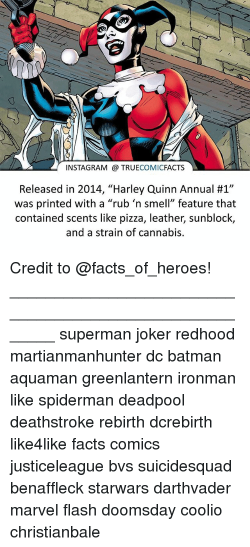 "Batmane: INSTAGRAM TRUE  COMIC  FACTS  Released in 2014, ""Harley Quinn Annual #1""  was printed with a ""rub 'n smell"" feature that  contained scents like pizza, leather, sunblock,  and a strain of cannabis. Credit to @facts_of_heroes! ⠀_______________________________________________________ superman joker redhood martianmanhunter dc batman aquaman greenlantern ironman like spiderman deadpool deathstroke rebirth dcrebirth like4like facts comics justiceleague bvs suicidesquad benaffleck starwars darthvader marvel flash doomsday coolio christianbale"