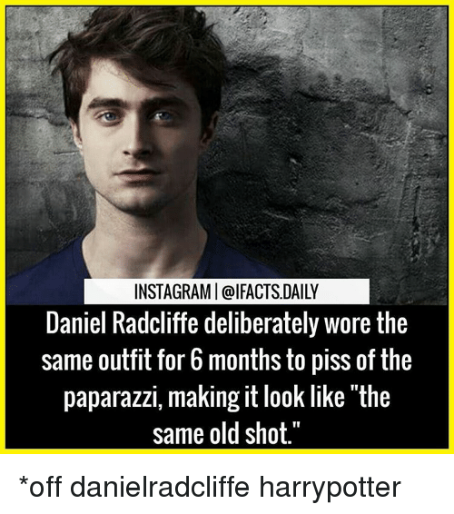 """Daniel Radcliffe, Memes, and 🤖: INSTAGRAMI @IFACTS DAILY  Daniel Radcliffe deliberately wore the  same outfit for 6 months to piss of the  paparazzi, making it look like """"the  same old shot. *off danielradcliffe harrypotter"""