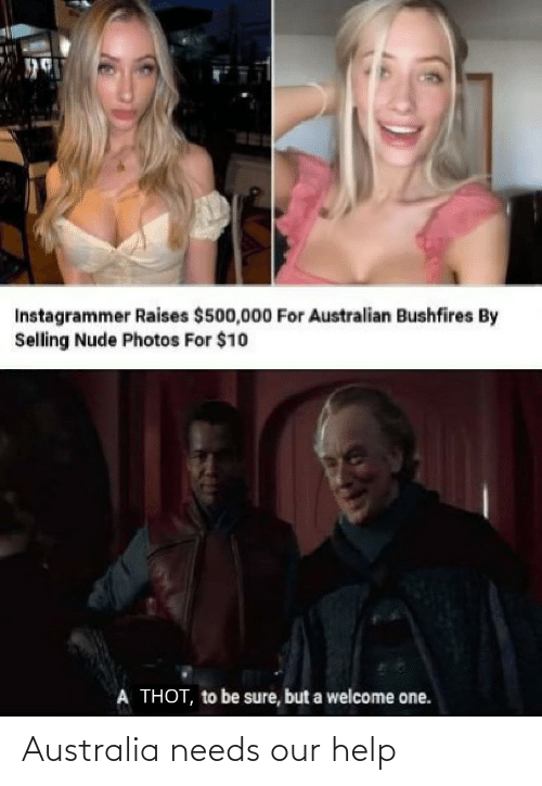 Selling: Instagrammer Raises $500,000 For Australian Bushfires By  Selling Nude Photos For $10  A THOT, to be sure, but a welcome one. Australia needs our help