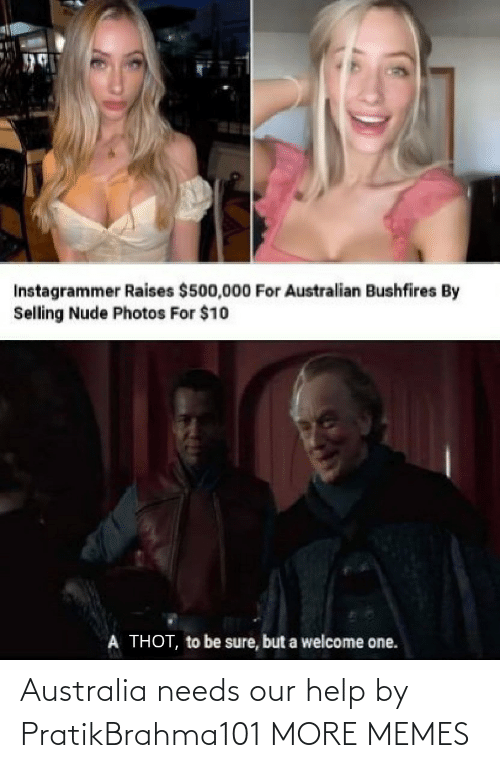Selling: Instagrammer Raises $500,000 For Australian Bushfires By  Selling Nude Photos For $10  A THOT, to be sure, but a welcome one. Australia needs our help by PratikBrahma101 MORE MEMES