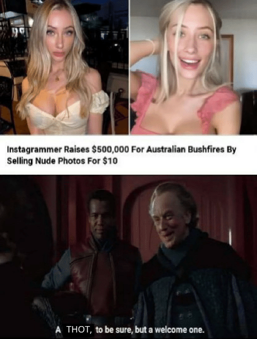 Selling: Instagrammer Raises $500,000 For Australian Bushfires By  Selling Nude Photos For $10  A THOT, to be sure, but a welcome one.