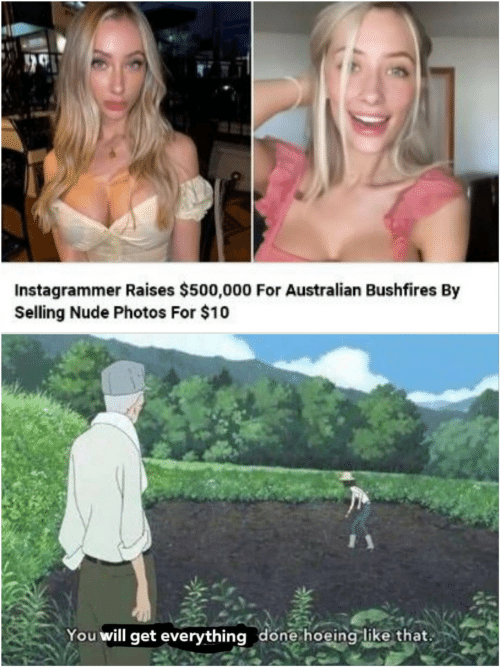 Selling: Instagrammer Raises $500,000 For Australian Bushfires By  Selling Nude Photos For $10  You will get everything done hoeing like that.
