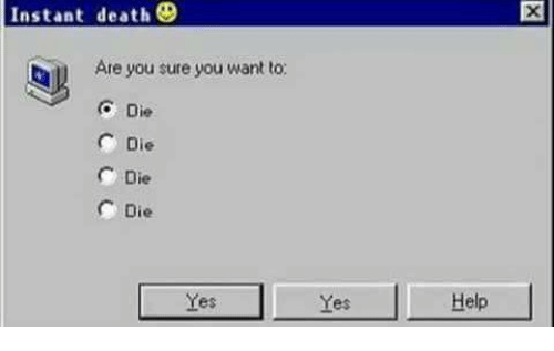 Death, Help, and Yes: Instant death  Are you sure you want to:  Die  C Die  C Die  C Die  Help  Yes  Yes