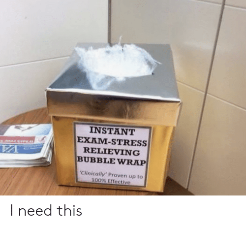 Stress, Bubble Wrap, and This: INSTANT  EXAM-STRESS  RELIEVING  BUBBLE WRAP  Clinically Proven up to  100% Effective I need this
