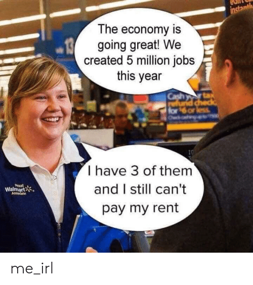 Walmart, Jobs, and Proud: instanth  The economy is  going great! We  created 5 million jobs  this year  Cash r tax  for 6 or less  O  10  I have 3 of them  and I still can't  PrOud  Walmart  Assodiate  pay my rent me_irl