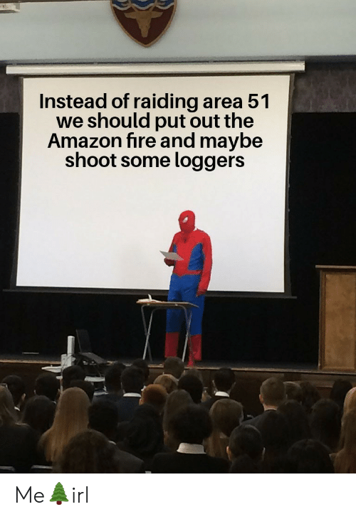Amazon, Fire, and Area 51: Instead of raiding area 51  we should put out the  Amazon fire and maybe  shoot some loggers Me🌲irl
