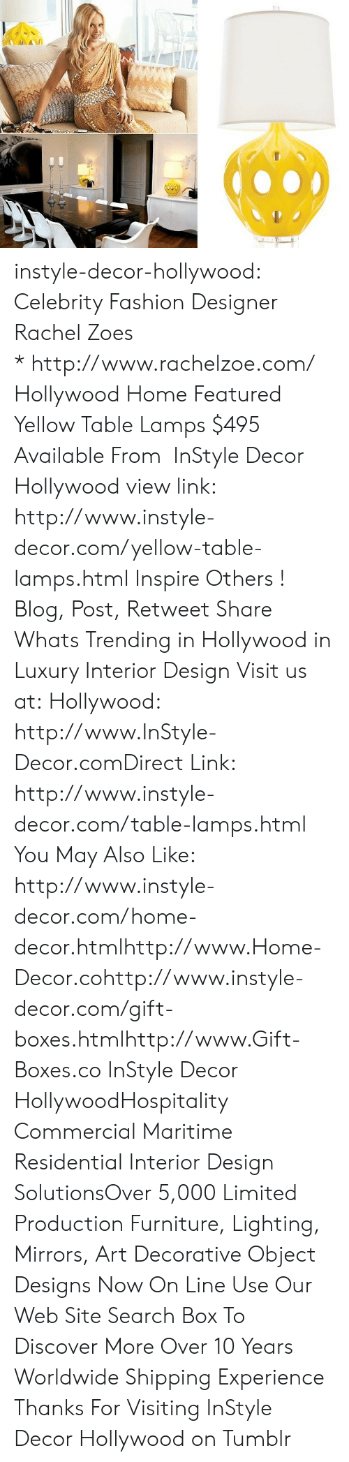 Inspire Others: instyle-decor-hollywood:  Celebrity Fashion Designer Rachel Zoes *http://www.rachelzoe.com/ Hollywood Home Featured Yellow Table Lamps $495 Available From InStyle Decor Hollywood view link: http://www.instyle-decor.com/yellow-table-lamps.html Inspire Others ! Blog, Post, Retweet  Share Whats Trending in Hollywood in Luxury Interior Design  Visit us at: Hollywood: http://www.InStyle-Decor.comDirect Link: http://www.instyle-decor.com/table-lamps.html You May Also Like: http://www.instyle-decor.com/home-decor.htmlhttp://www.Home-Decor.cohttp://www.instyle-decor.com/gift-boxes.htmlhttp://www.Gift-Boxes.co InStyle Decor HollywoodHospitality Commercial Maritime  Residential Interior Design SolutionsOver 5,000 Limited Production Furniture, Lighting, Mirrors, Art  Decorative Object Designs Now On Line Use Our Web Site Search Box To Discover More Over 10 Years Worldwide Shipping Experience Thanks For Visiting InStyle Decor Hollywood on Tumblr