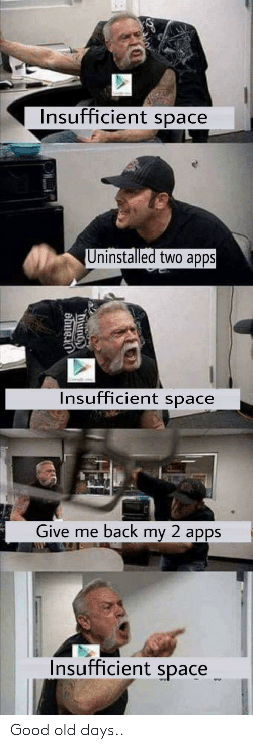 Give Me Back My: Insufficient space  Uninstalled two apps  Insufficient space  Give me back my 2 apps  Insufficient space Good old days..