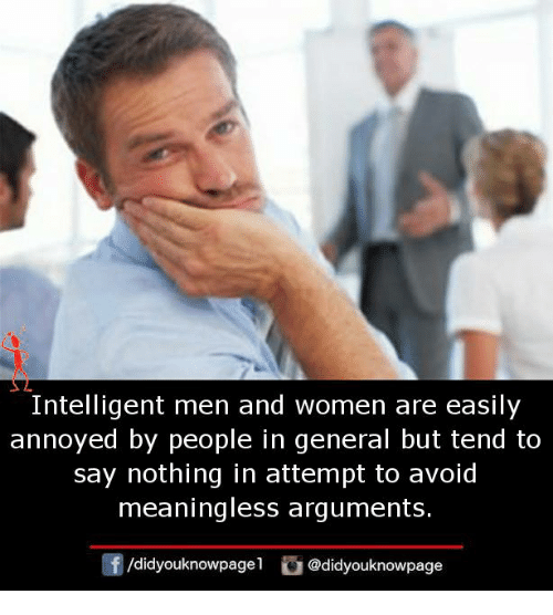 Memes, Women, and Annoyed: Intelligent men and women are easily  annoyed by people in general but tend to  say nothing in attempt to avoid  meaningless arquments  f/didyouknowpagel@didyouknowpage