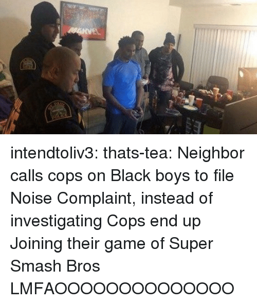 super smash bros: intendtoliv3:  thats-tea:  Neighbor calls cops on Black boys to file Noise Complaint, instead of investigating Cops end up Joining their game of Super Smash Bros  LMFAOOOOOOOOOOOOOO