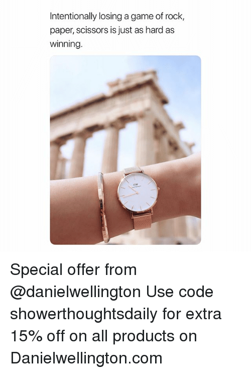 Memes, Game, and A Game: Intentionally losing a game of rock,  paper, scissors is just as hard as  winning  aw Special offer from @danielwellington Use code showerthoughtsdaily for extra 15% off on all products on Danielwellington.com