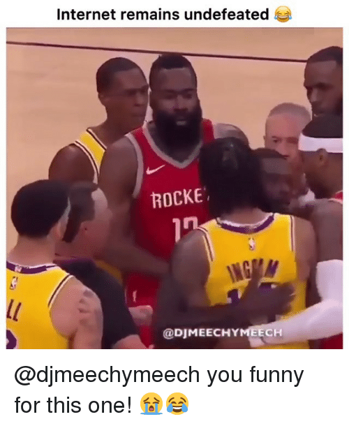 Funny, Internet, and Nba: Internet remains undefeated  ROCKE  @DJMEECHYMEECH @djmeechymeech you funny for this one! 😭😂