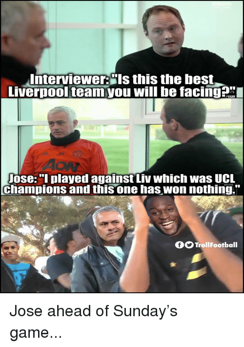 """Memes, Best, and Game: Interviewer:""""ls this the best  vernool teamyou will be facinga  AON  ose:""""l played against Liv which was UCL  champions and this one has won nothing.""""  fTrollFootball Jose ahead of Sunday's game..."""