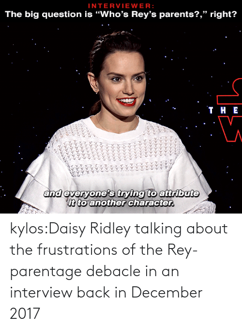 "Daisy Ridley: INTERVIEWER:  The big question is ""Who's Rey's parents?,"" right?   . ТнЕ  and everyone's trying to attribute  it to another character.  ৯৯১ ১ ৯  ১৯৯৯১ ২২৯১ ১১  ৯ ২৯১,৮  ১ ,১ ১  ১ kylos:Daisy Ridley talking about the frustrations of the Rey-parentage debacle in an interview back in December 2017"