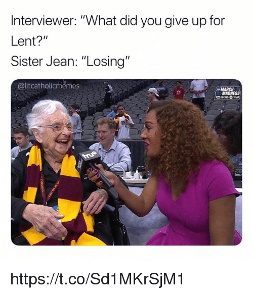 "March Madness, Memes, and 🤖: Interviewer: ""What did you give up for  Lent?""  Sister Jean: ""Losing""  @litcatholicmemes  MARCH  MADNESS https://t.co/Sd1MKrSjM1"