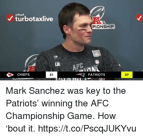 Afc Championship: INTUIT  turbotaxlive  PIONSHIP  Lili  CHIEFS  PATRIOTS  31  37 Mark Sanchez was key to the Patriots' winning the AFC Championship Game. How 'bout it. https://t.co/PscqJUKYvu