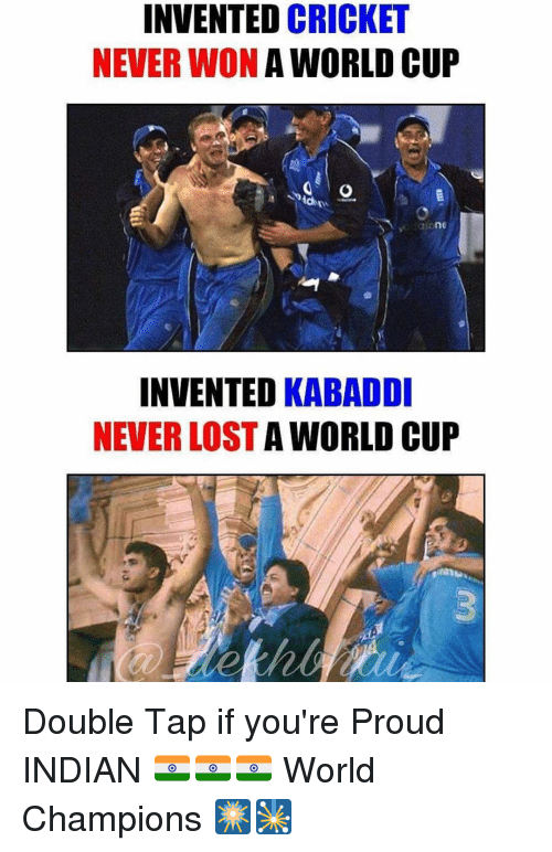 kabaddi: INVENTED CRICKET  NEVER WON  A WORLD CUP  INVENTED KABADDI  NEVER LOST  WORLD CUP Double Tap if you're Proud INDIAN 🇮🇳🇮🇳🇮🇳 World Champions 🎆🎇