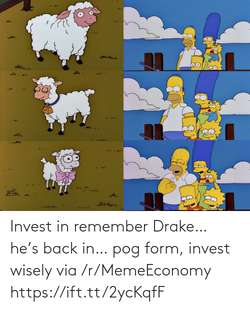 Form: Invest in remember Drake… he's back in… pog form, invest wisely via /r/MemeEconomy https://ift.tt/2ycKqfF