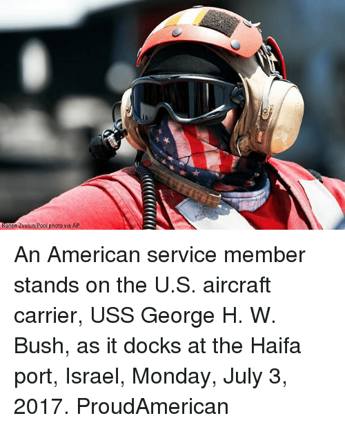 George H. W. Bush: ionen Zvulun/Pool photo via AP An American service member stands on the U.S. aircraft carrier, USS George H. W. Bush, as it docks at the Haifa port, Israel, Monday, July 3, 2017. ProudAmerican