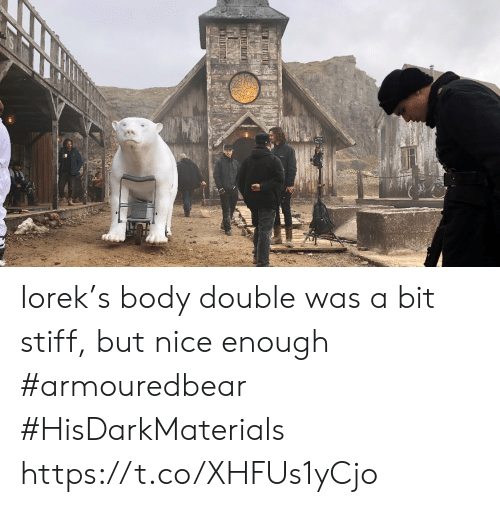 stiff: Iorek's body double was a bit stiff, but nice enough #armouredbear #HisDarkMaterials https://t.co/XHFUs1yCjo