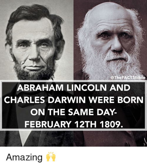 Abraham Lincoln, Memes, and Abraham: iOTheFACTsbible  ABRAHAM LINCOLN AND  CHARLES DARWIN WERE BORN  ON THE SAME DAY.  FEBRUARY 12TH 1809. Amazing 🙌