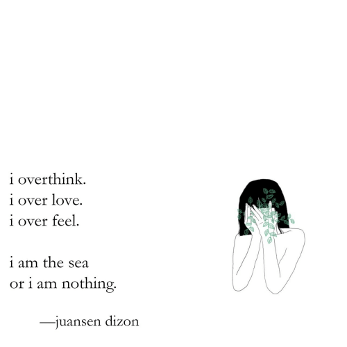 Love, Feel, and Nothing: ioverthink  iover love  i over feel  i am the sea  or i am nothing  juansen dizon