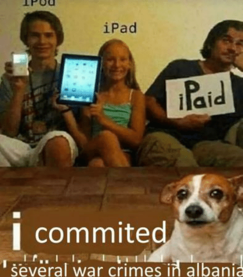 ipad: iPad  Paid  I commited  several war crimes in albania