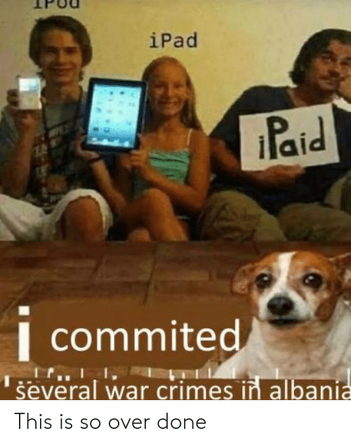 ipad: iPad  Paid  I commited  several war crimes in albania This is so over done