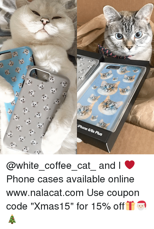 "i phone: iPhone 6/6s Plus @white_coffee_cat_ and I ❤️ Phone cases available online www.nalacat.com Use coupon code ""Xmas15"" for 15% off🎁🎅🏻🎄"