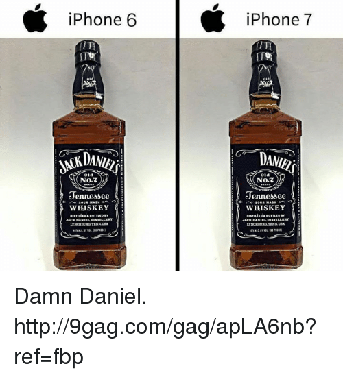 Damn Daniell: iPhone 6  iPhone 7  DANI  Old  Old  No.7  No.7  Jennessee  Tennessee  SOUR MASH  WHISKEY  WHISKEY  DISTILLED sootTLEo  BOTTLED BY  JACK DANIEL DISTILLERY  JACK DANIEL DISTILLERY  LYNCIITURGTENN USA Damn Daniel. http://9gag.com/gag/apLA6nb?ref=fbp