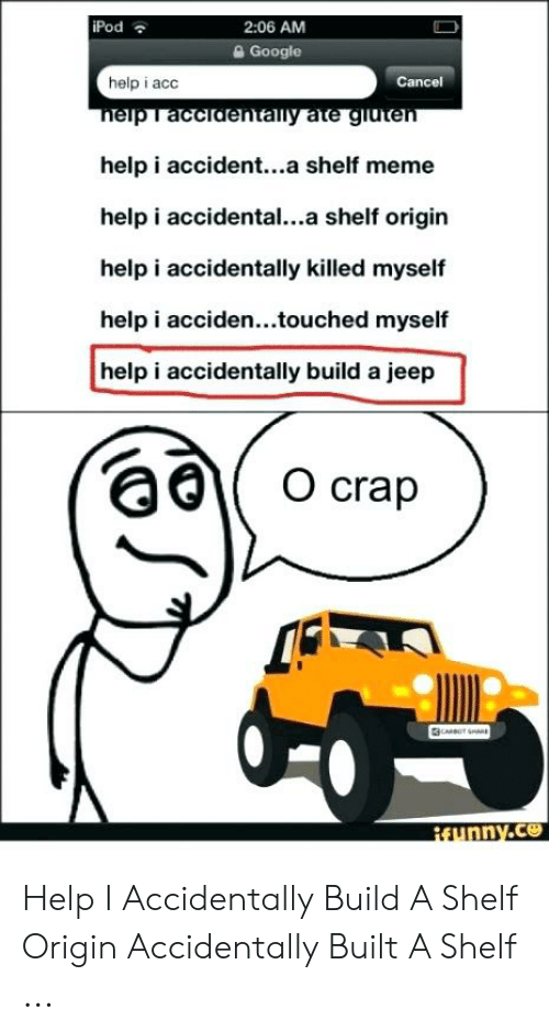 Help I Accidentally Build A Jeep >> Ipod 206 Am Google Cancel Help I Acc Help I Accidenta Shelf
